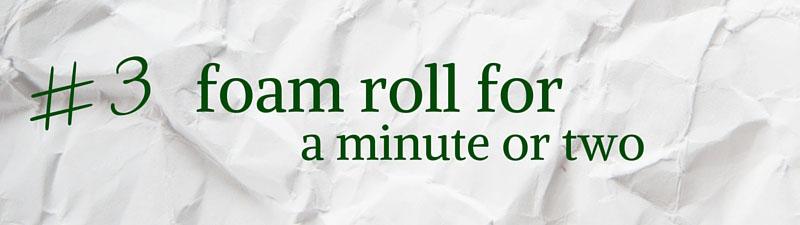 3 foam roll for a minute