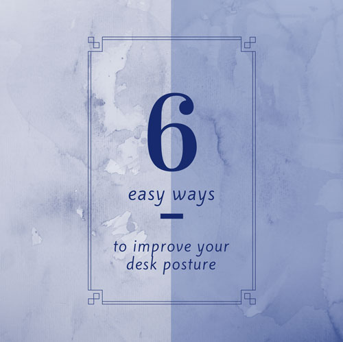 6 Easy Ways to Help Your Desk Posture