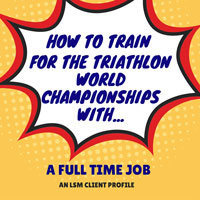 Client Profile: How to Train for the Triathlon World Championship with a Full-Time Job