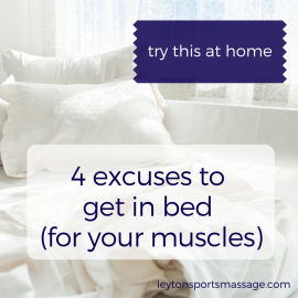4 Excuses to Get in Bed (for your muscles)